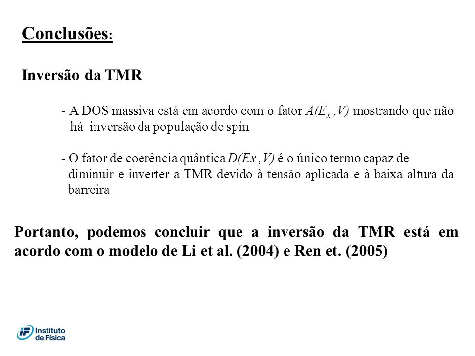 Conclusões : Inversão da TMR - A DOS massiva está em acordo com o fator A(E x,V) mostrando que não há inversão da população de spin - O fator de coerê