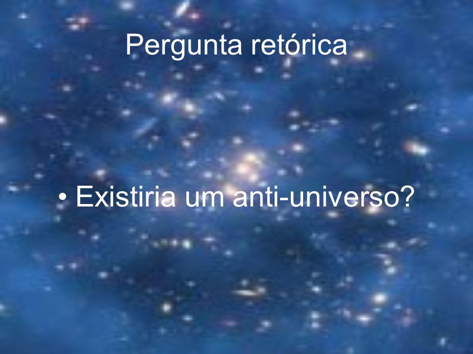 Pergunta retórica Existiria um anti-universo?