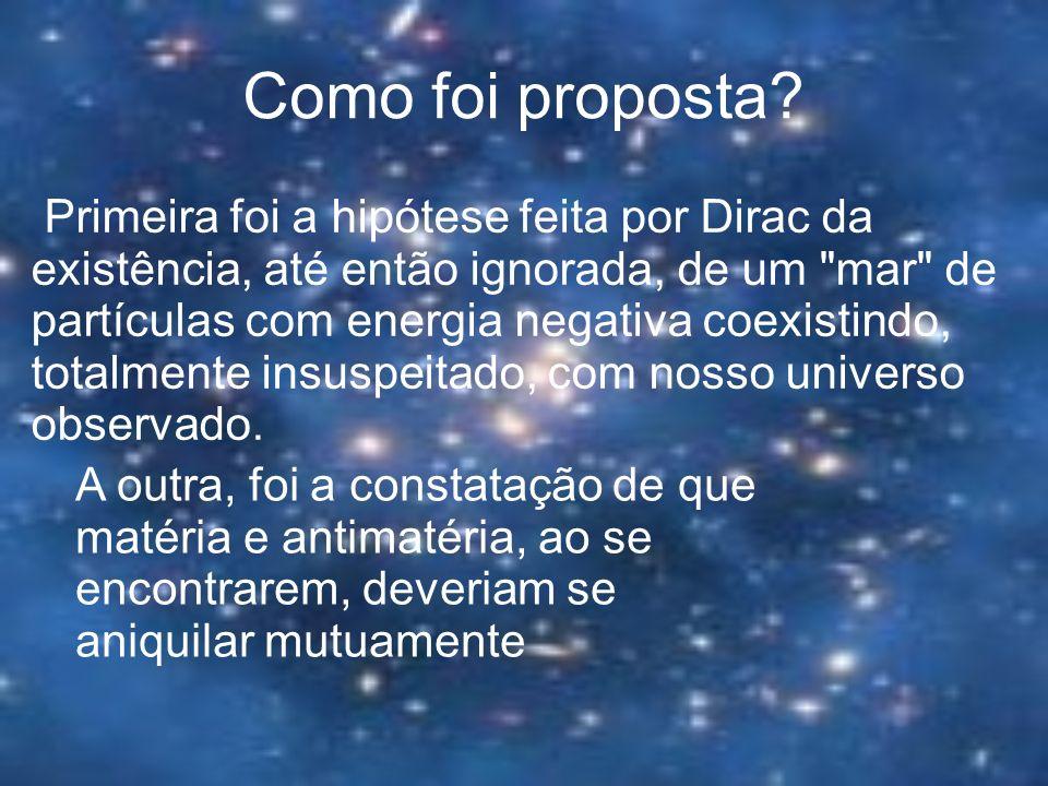 Como foi proposta? Primeira foi a hipótese feita por Dirac da existência, até então ignorada, de um