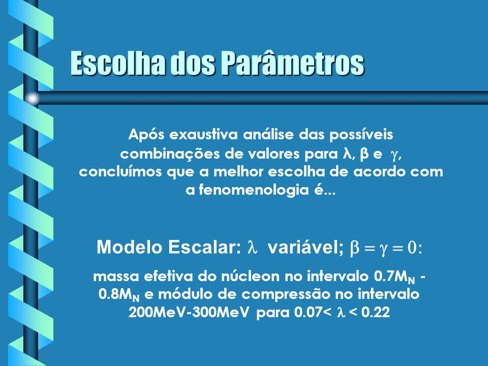 Escolha dos Parâmetros Modelo Escalar: variável; massa efetiva do núcleon no intervalo 0.7M N - 0.8M N e módulo de compressão no intervalo 200MeV-300M