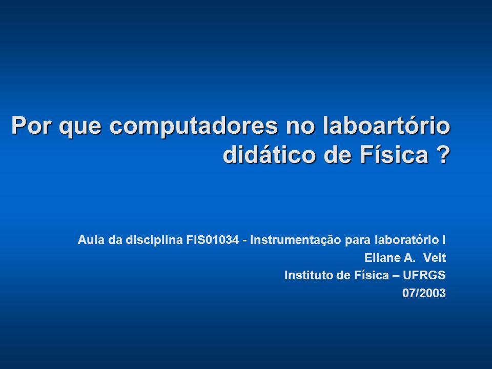 Por que computadores no laboartório didático de Física ? Aula da disciplina FIS01034 - Instrumentação para laboratório I Eliane A. Veit Instituto de F