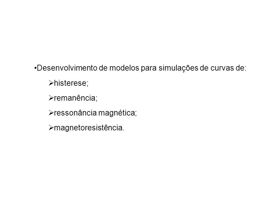 Desenvolvimento de modelos para simulações de curvas de: histerese; remanência; ressonância magnética; magnetoresistência.