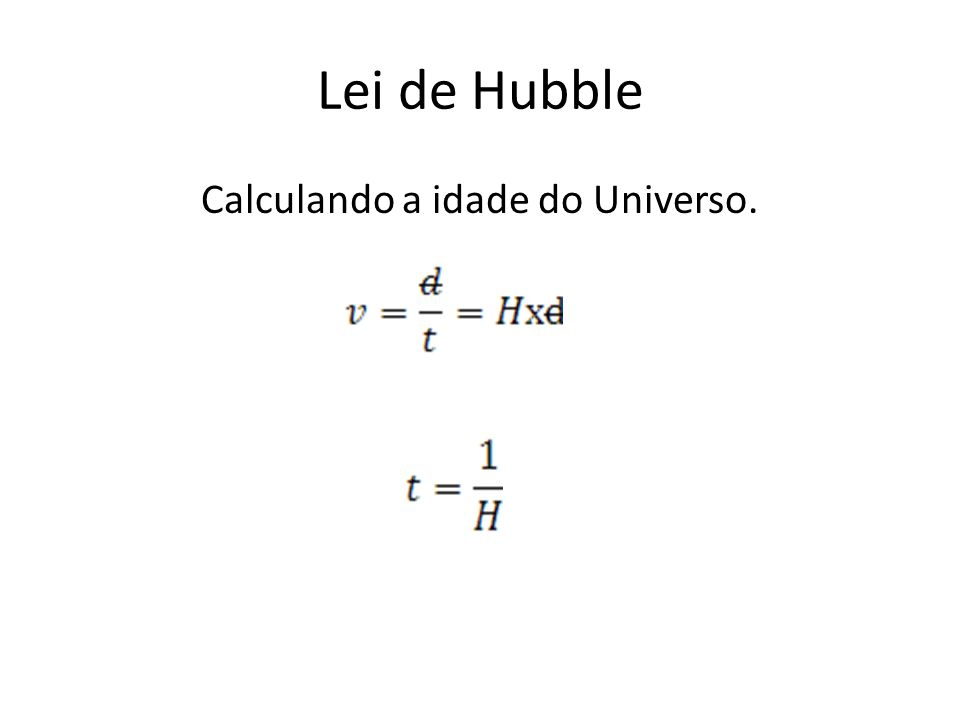 Lei de Hubble Calculando a idade do Universo.
