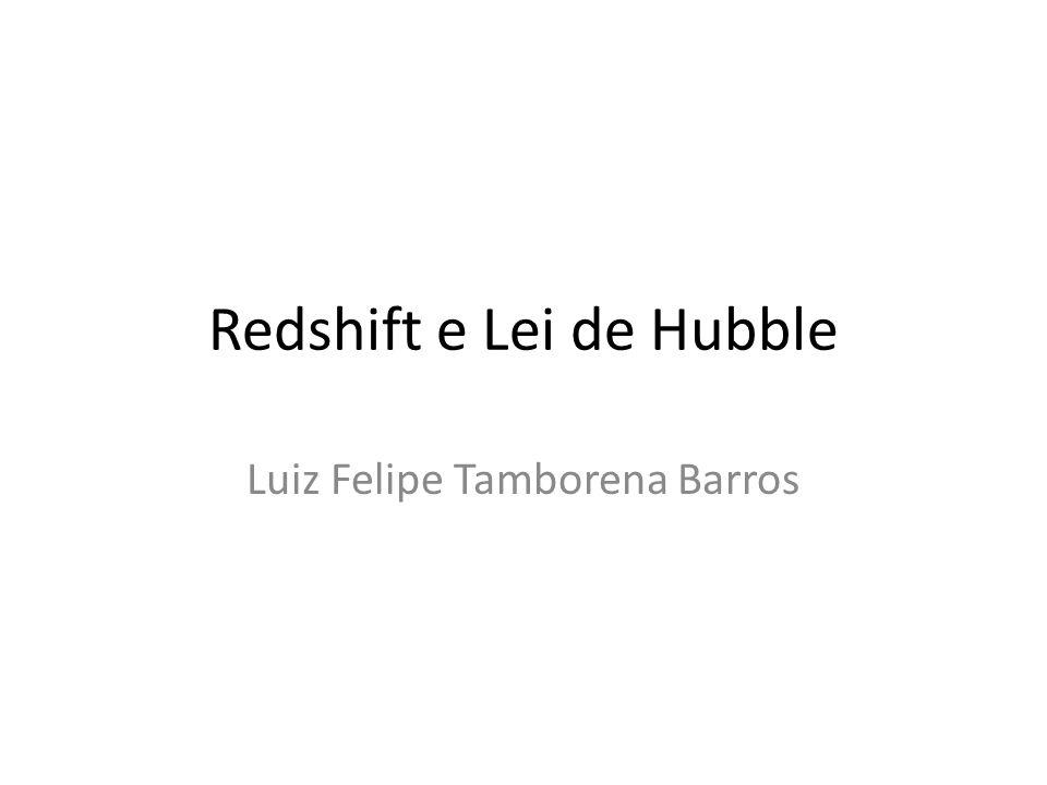 Redshift e Lei de Hubble Luiz Felipe Tamborena Barros