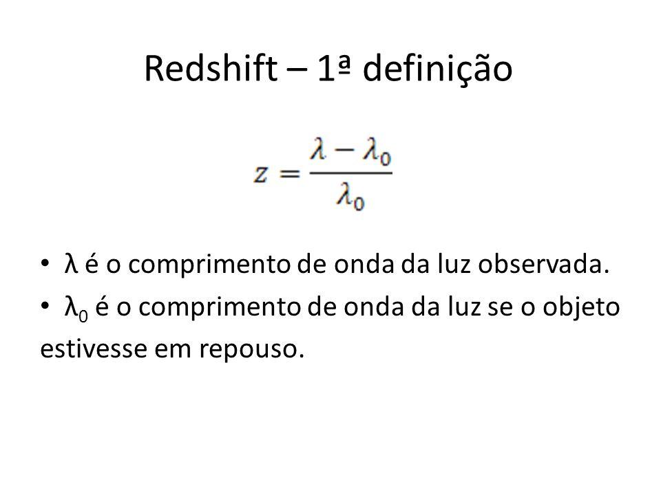 Redshift – 1ª definição λ é o comprimento de onda da luz observada.