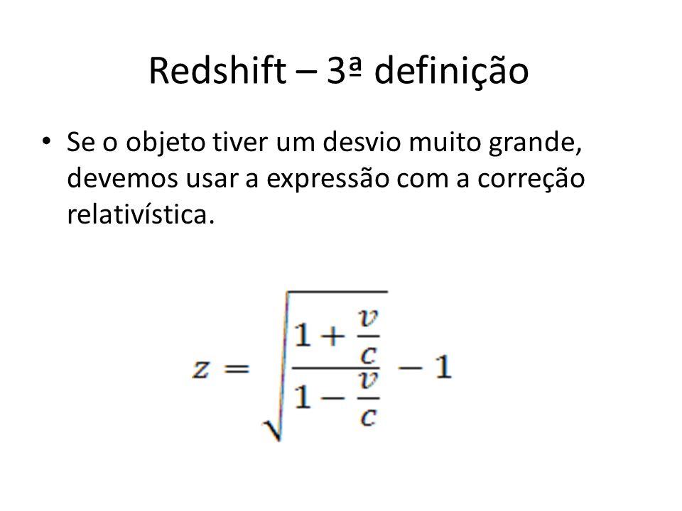 Redshift – 3ª definição Se o objeto tiver um desvio muito grande, devemos usar a expressão com a correção relativística.