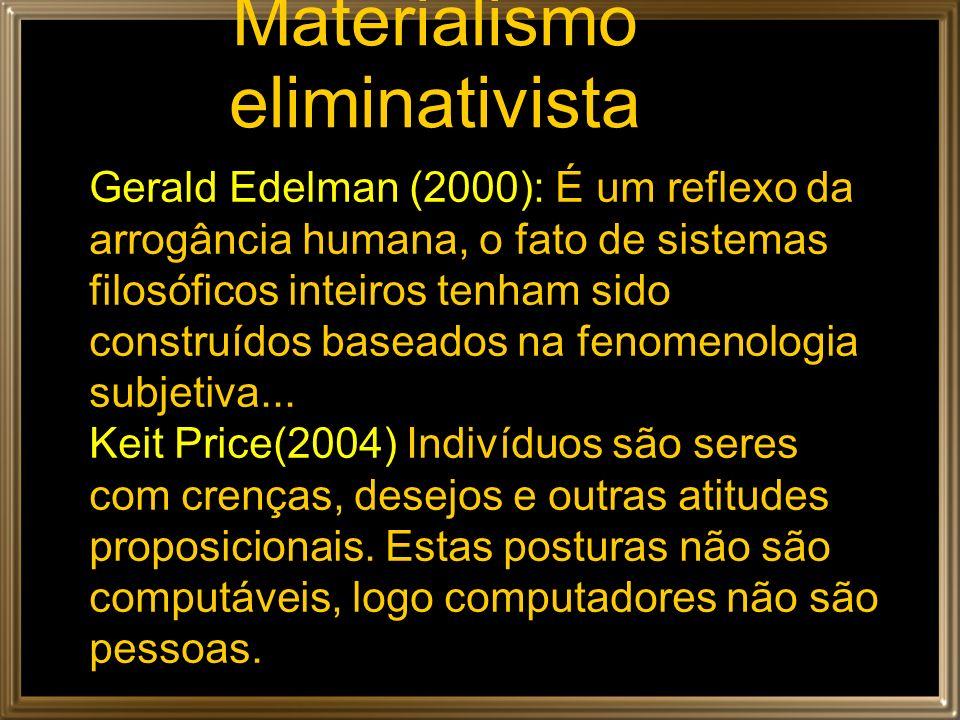 Gerald Edelman (2000): É um reflexo da arrogância humana, o fato de sistemas filosóficos inteiros tenham sido construídos baseados na fenomenologia su