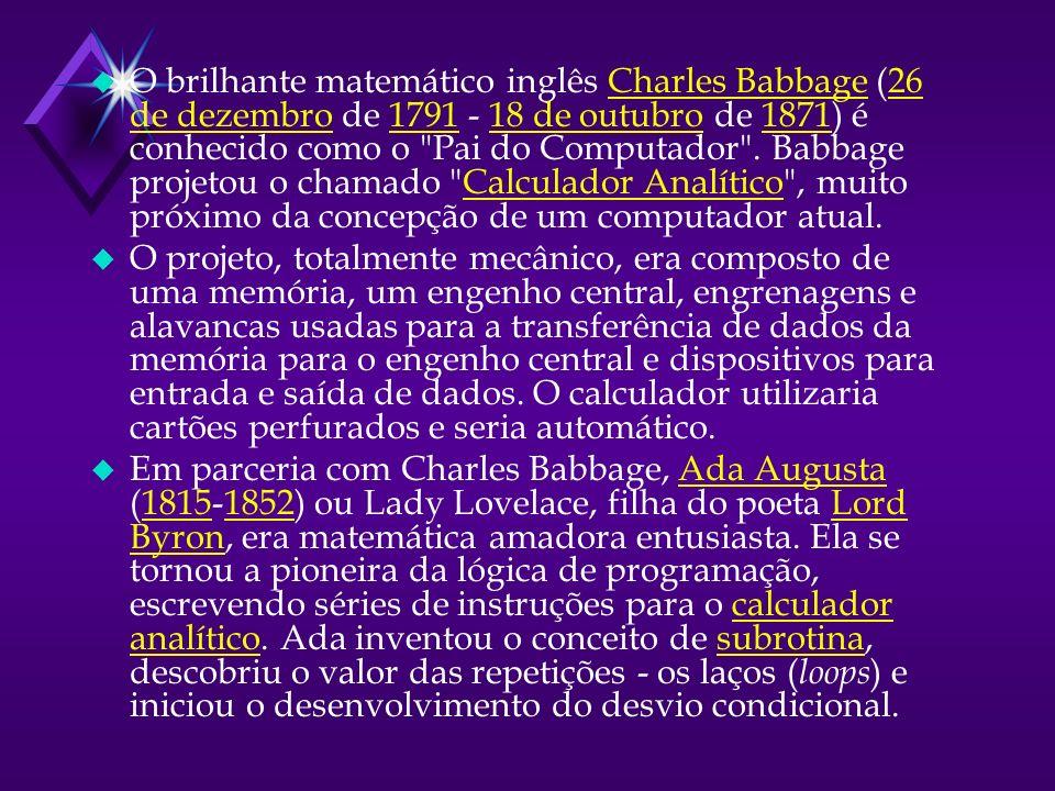 u O brilhante matemático inglês Charles Babbage (26 de dezembro de 1791 - 18 de outubro de 1871) é conhecido como o Pai do Computador .