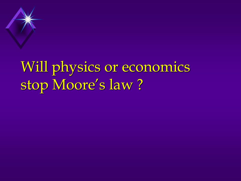 Will physics or economics stop Moores law ?
