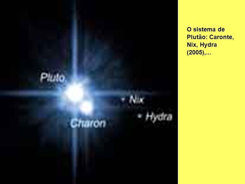 O sistema de Plutão: Caronte, Nix, Hydra (2005),...