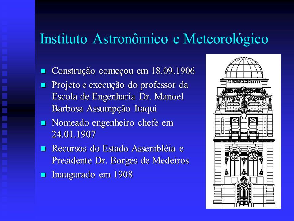 Instituto Astronômico e Meteorológico Construção começou em 18.09.1906 Construção começou em 18.09.1906 Projeto e execução do professor da Escola de Engenharia Dr.