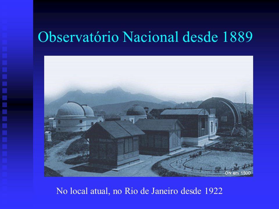 Observatório Nacional desde 1889 No local atual, no Rio de Janeiro desde 1922
