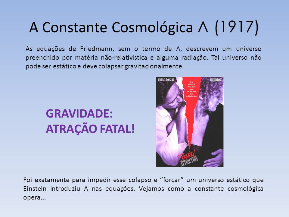 Bibliografia Básica 1)Cosmologia básica: Barbara Ryden, Introduction to Cosmology, Addison Wesley (2003) 2) Quase tudo sobre a constante cosmológica: Carroll & Press: Annu.