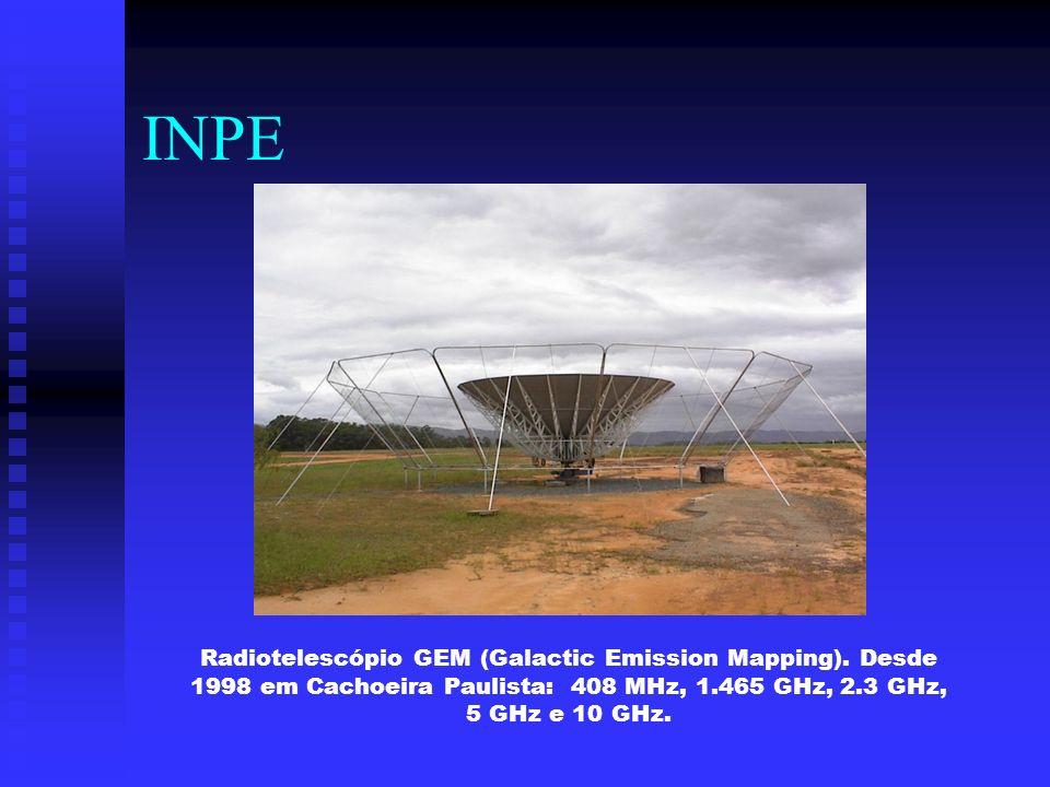 INPE Radiotelescópio GEM (Galactic Emission Mapping). Desde 1998 em Cachoeira Paulista: 408 MHz, 1.465 GHz, 2.3 GHz, 5 GHz e 10 GHz.