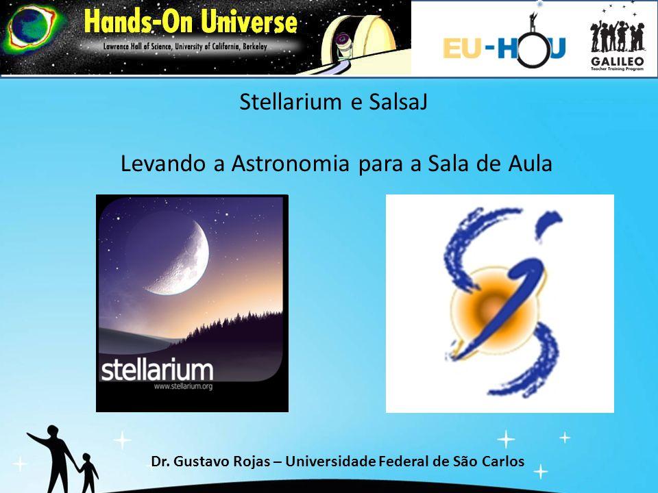 Stellarium e SalsaJ Levando a Astronomia para a Sala de Aula Dr. Gustavo Rojas – Universidade Federal de São Carlos