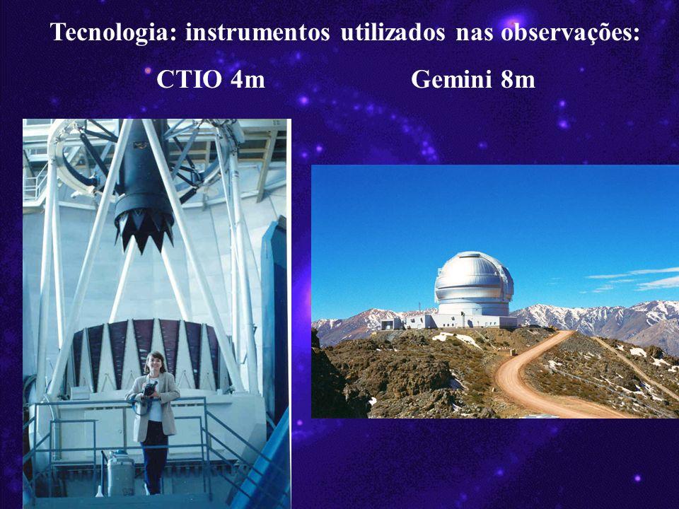 Tecnologia: instrumentos utilizados nas observações: CTIO 4m Gemini 8m