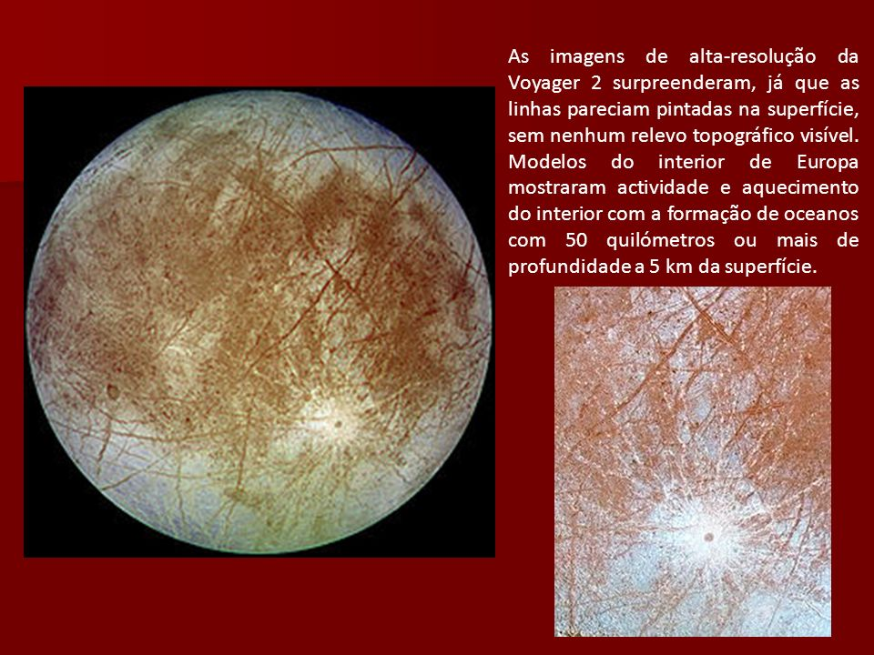 As imagens de alta-resolução da Voyager 2 surpreenderam, já que as linhas pareciam pintadas na superfície, sem nenhum relevo topográfico visível.