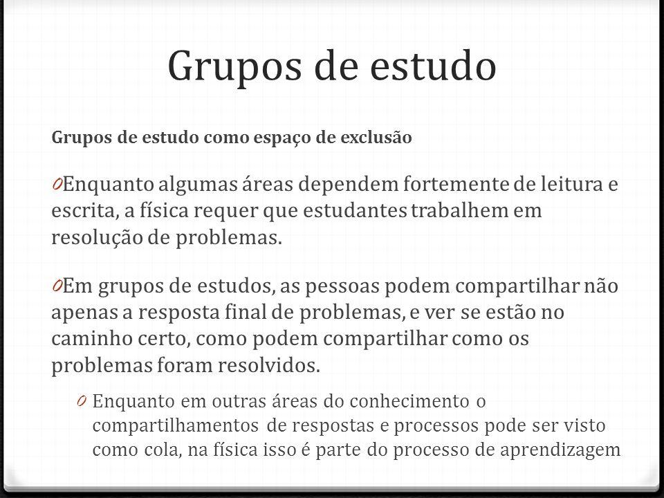 Grupos de estudo Grupos de estudo como espaço de exclusão 0 Enquanto algumas áreas dependem fortemente de leitura e escrita, a física requer que estud