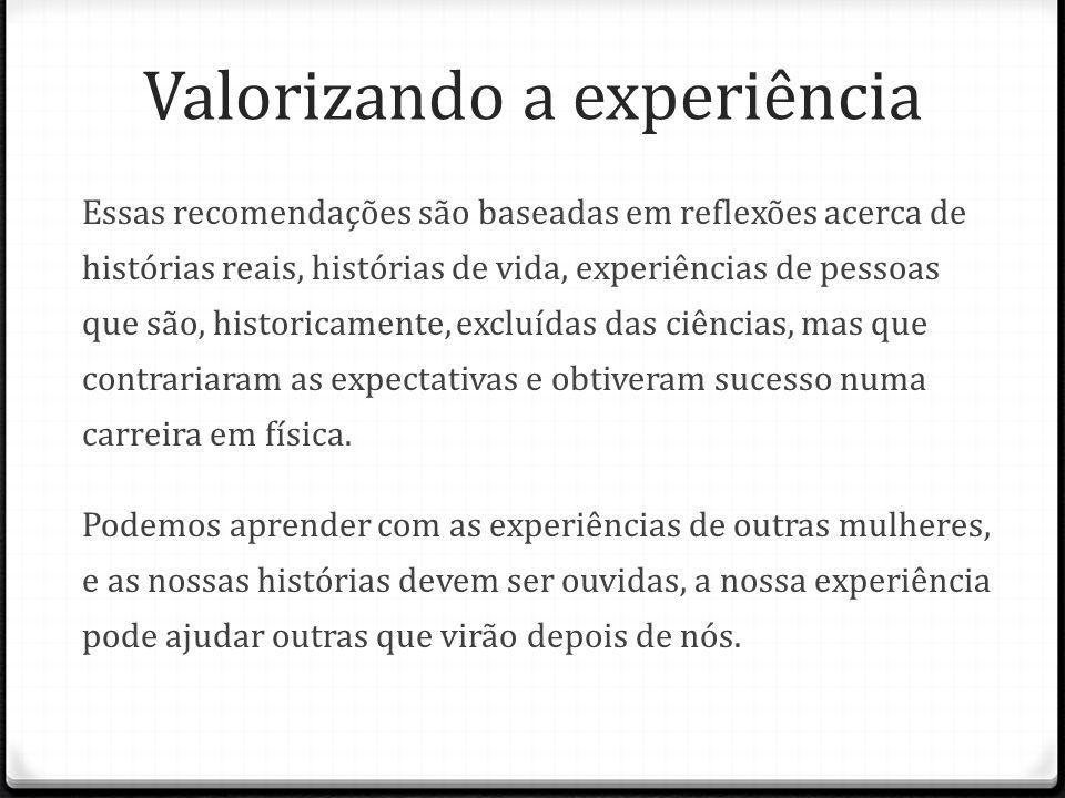 Valorizando a experiência Essas recomendações são baseadas em reflexões acerca de histórias reais, histórias de vida, experiências de pessoas que são,