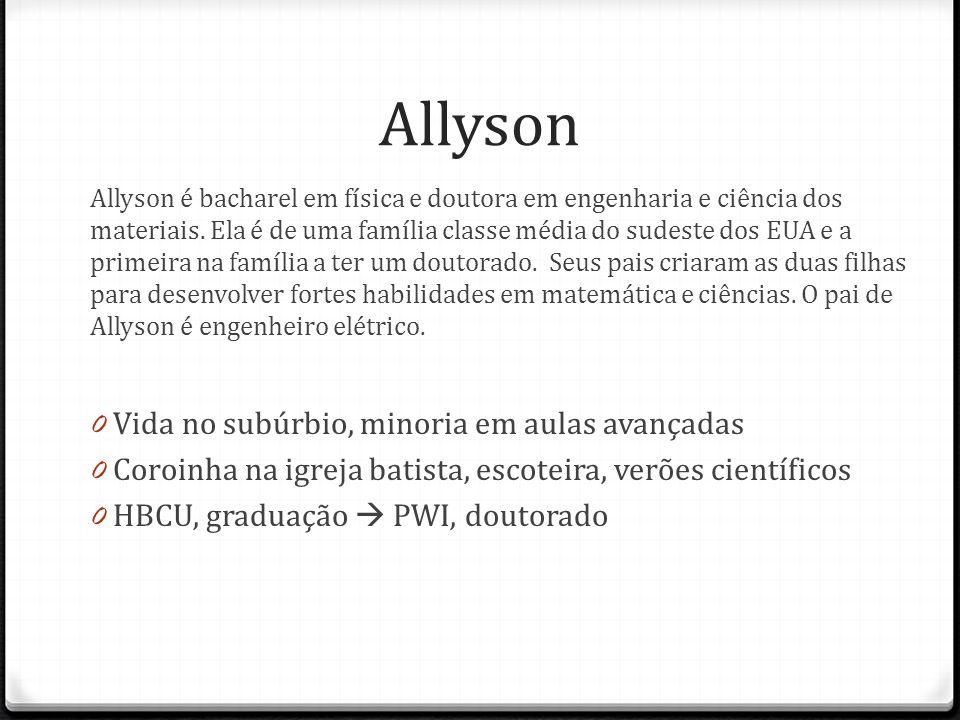 Allyson Allyson é bacharel em física e doutora em engenharia e ciência dos materiais. Ela é de uma família classe média do sudeste dos EUA e a primeir