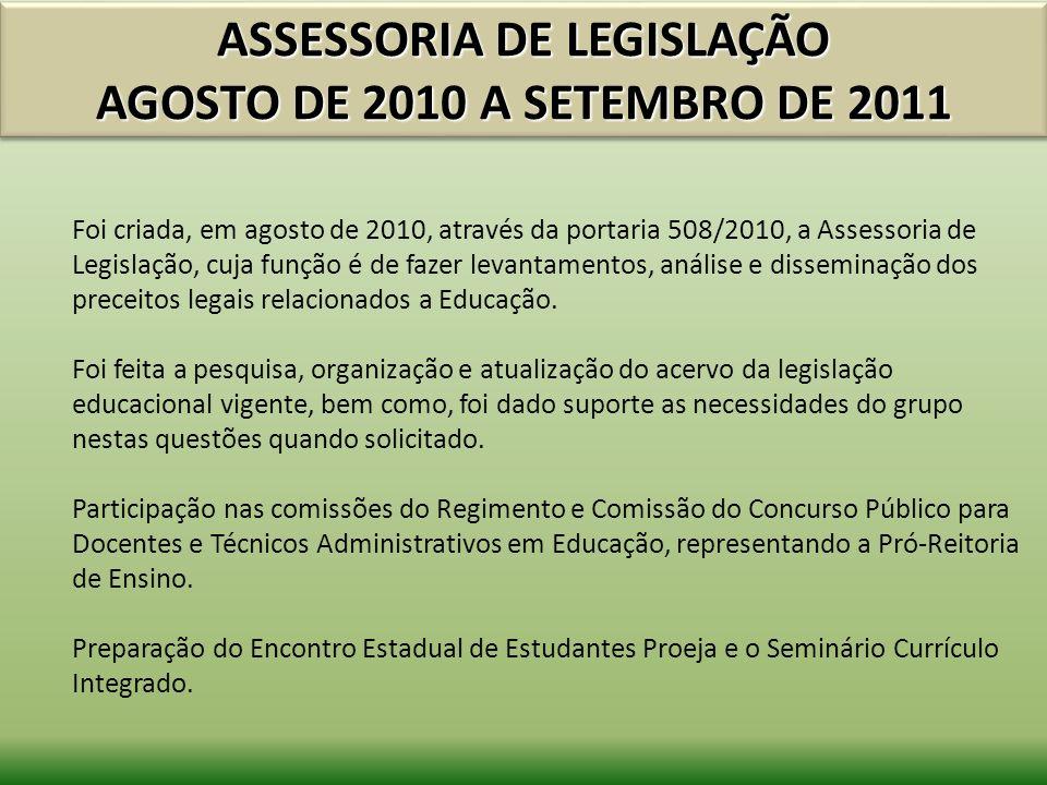 ASSESSORIA DE LEGISLAÇÃO AGOSTO DE 2010 A SETEMBRO DE 2011 Foi criada, em agosto de 2010, através da portaria 508/2010, a Assessoria de Legislação, cu