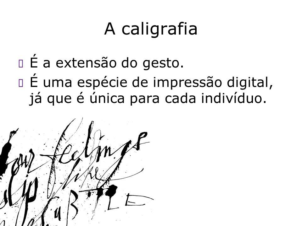 A caligrafia É a extensão do gesto. É uma espécie de impressão digital, já que é única para cada indivíduo.