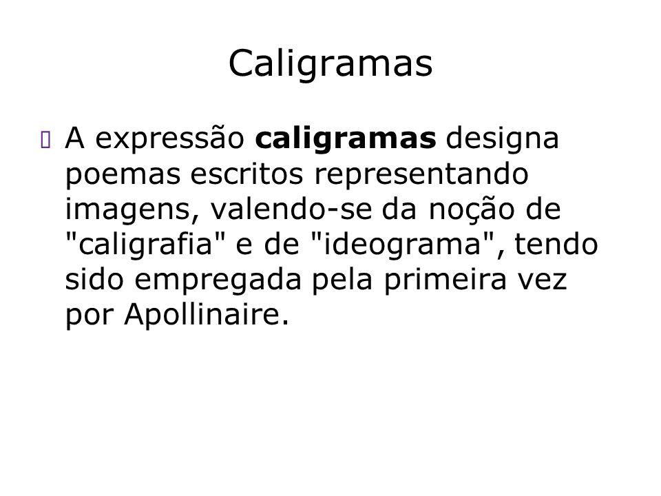 Caligramas A expressão caligramas designa poemas escritos representando imagens, valendo-se da noção de
