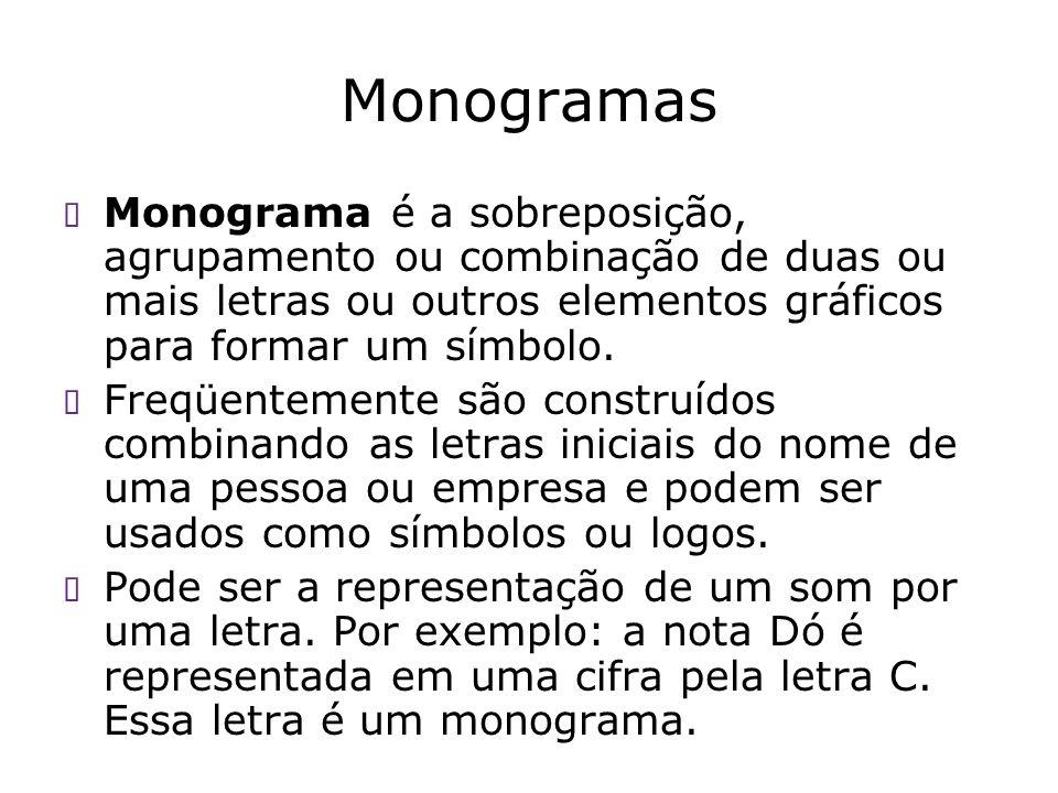 Monogramas Monograma é a sobreposição, agrupamento ou combinação de duas ou mais letras ou outros elementos gráficos para formar um símbolo. Freqüente