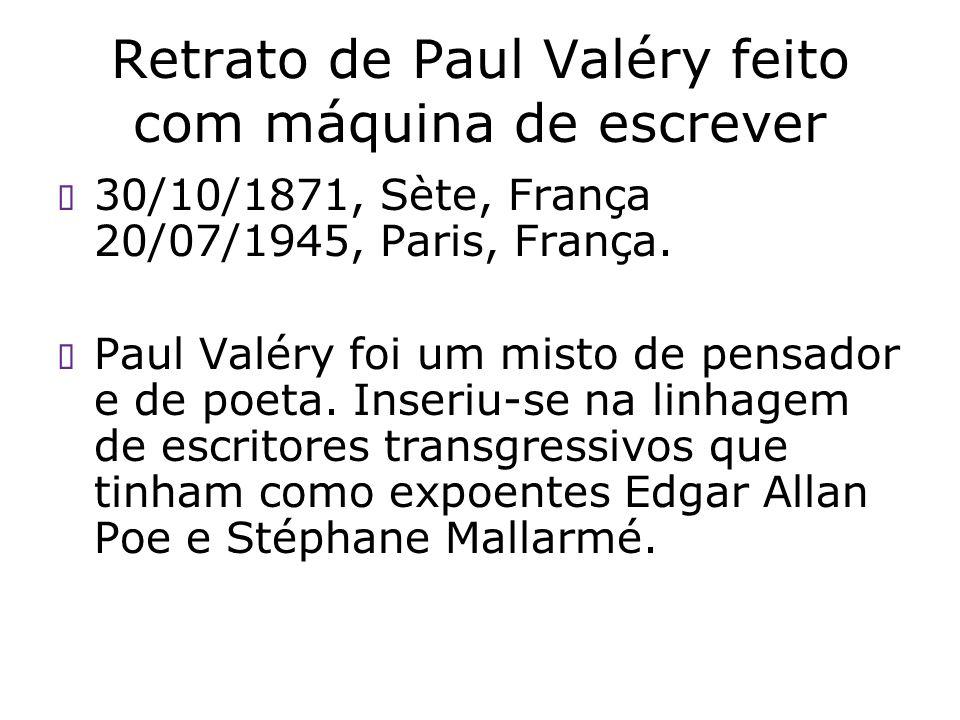 Retrato de Paul Valéry feito com máquina de escrever 30/10/1871, Sète, França 20/07/1945, Paris, França. Paul Valéry foi um misto de pensador e de poe