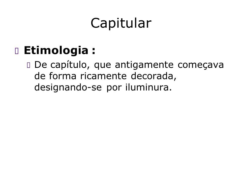 Capitular Etimologia : De capítulo, que antigamente começava de forma ricamente decorada, designando-se por iluminura.