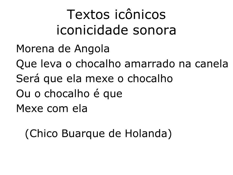 Textos icônicos iconicidade sonora Morena de Angola Que leva o chocalho amarrado na canela Será que ela mexe o chocalho Ou o chocalho é que Mexe com e