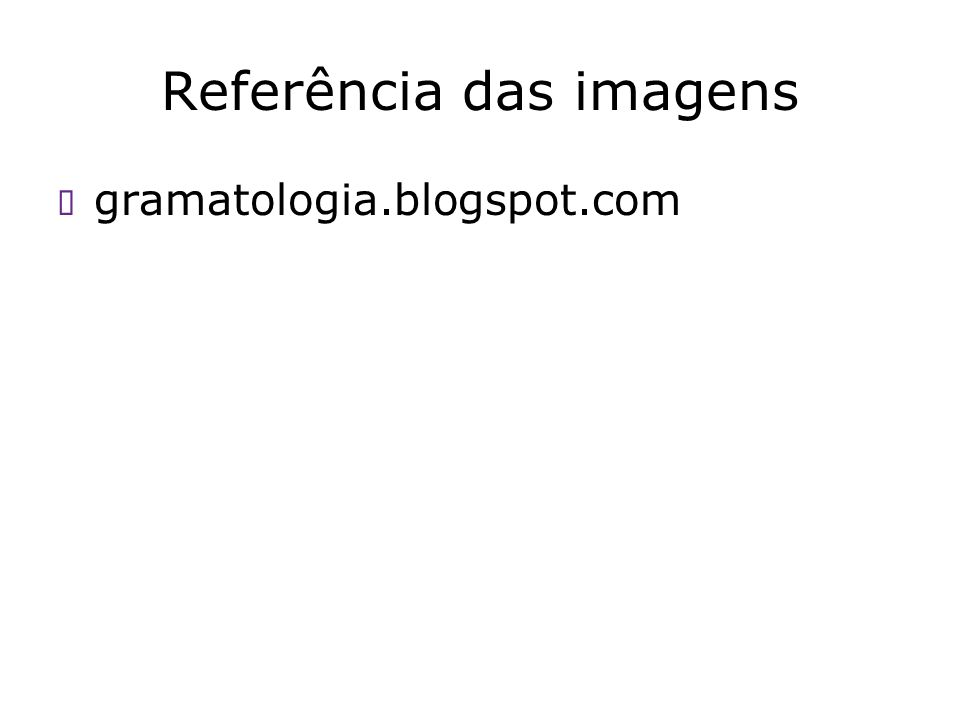 Referência das imagens gramatologia.blogspot.com