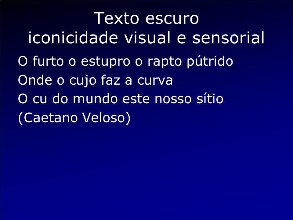 Texto escuro iconicidade visual e sensorial O furto o estupro o rapto pútrido Onde o cujo faz a curva O cu do mundo este nosso sítio (Caetano Veloso)