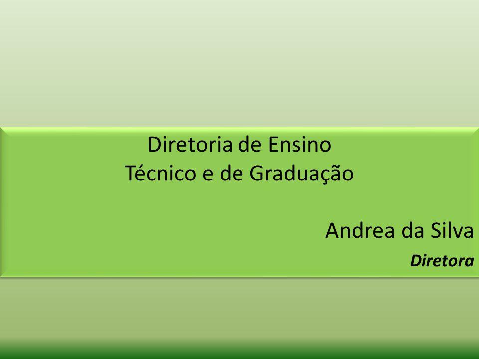 Diretoria de Ensino Técnico e de Graduação Andrea da Silva Diretora Diretoria de Ensino Técnico e de Graduação Andrea da Silva Diretora