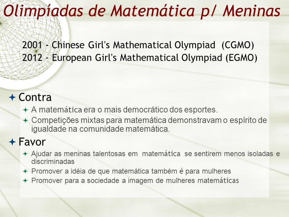 Olimpíadas de Matemática p/ Meninas 2001 - Chinese Girls Mathematical Olympiad (CGMO) 2012 - European Girls Mathematical Olympiad (EGMO) Contra A matem ática era o mais democrático dos esportes.