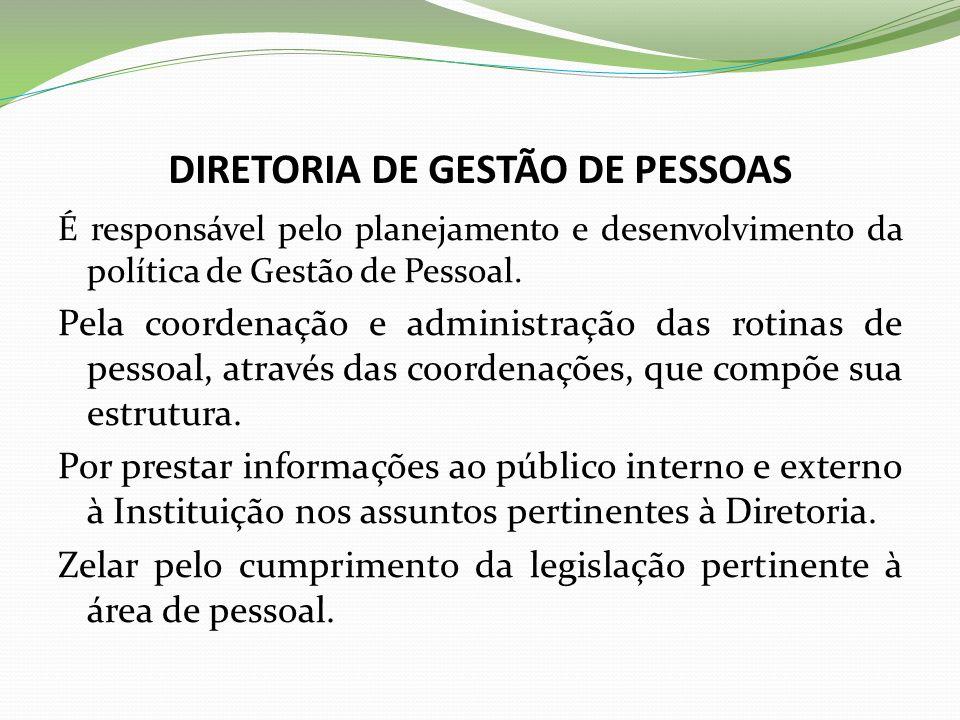 DIRETORIA DE GESTÃO DE PESSOAS É responsável pelo planejamento e desenvolvimento da política de Gestão de Pessoal.