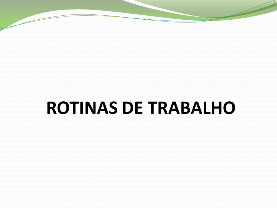ROTINAS DE TRABALHO