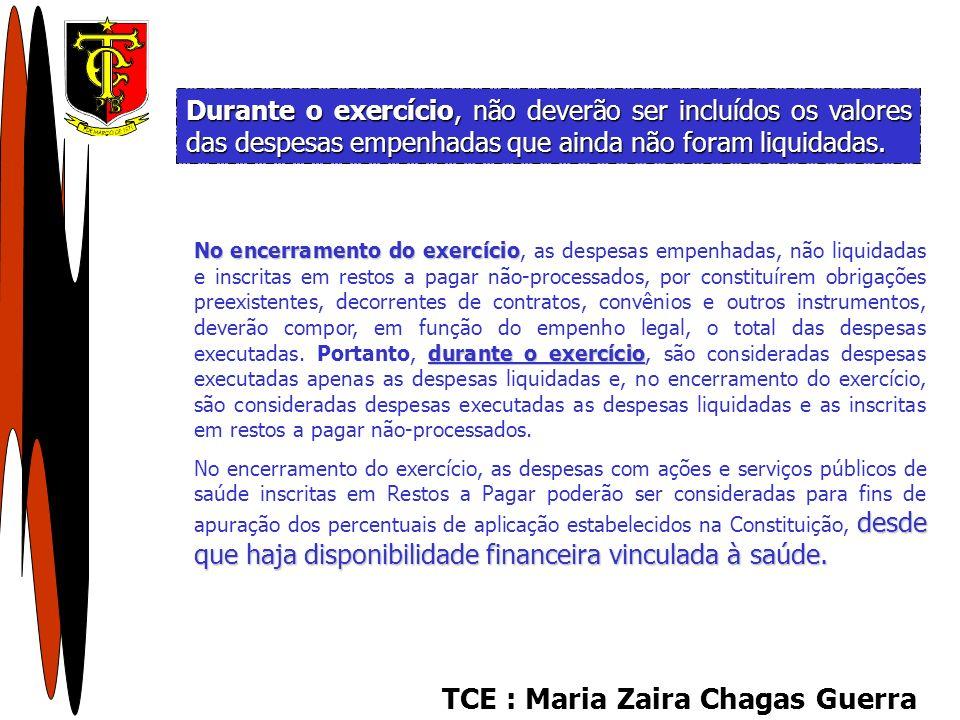 TCE : Maria Zaira Chagas Guerra Durante o exercício, não deverão ser incluídos os valores das despesas empenhadas que ainda não foram liquidadas. No e