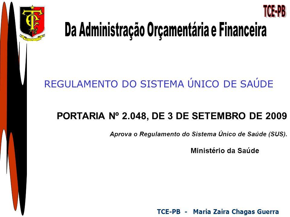 REGULAMENTO DO SISTEMA Ú NICO DE SA Ú DE TCE-PB - Maria Zaira Chagas Guerra Ministério da Saúde PORTARIA Nº 2.048, DE 3 DE SETEMBRO DE 2009 Aprova o Regulamento do Sistema Único de Saúde (SUS).