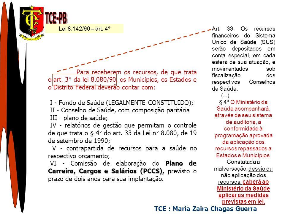 TCE : Maria Zaira Chagas Guerra Para receberem os recursos, de que trata o art. 3° da lei 8.080/90, os Municípios, os Estados e o Distrito Federal dev