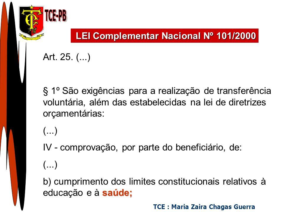 TCE : Maria Zaira Chagas Guerra Art. 25. (...) § 1º São exigências para a realização de transferência voluntária, além das estabelecidas na lei de dir