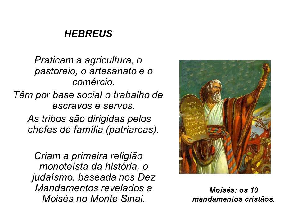 HEBREUS Praticam a agricultura, o pastoreio, o artesanato e o comércio. Têm por base social o trabalho de escravos e servos. As tribos são dirigidas p