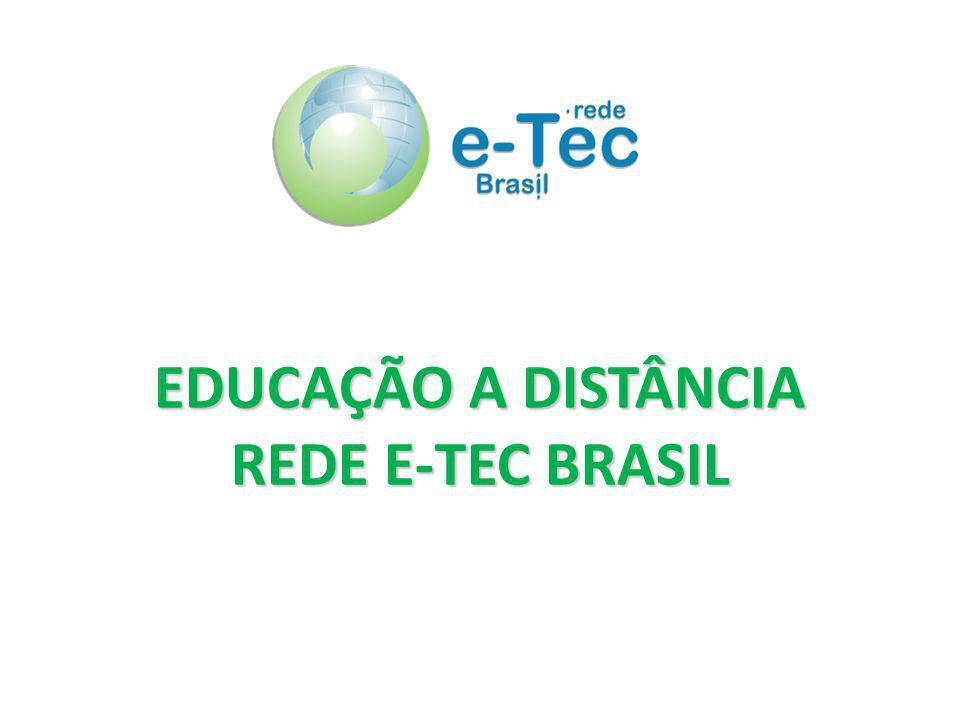 REDE E-TEC OBJETIVO: Ofertar educação profissional e tecnológica a distância Ampliar e democratizar o acesso a cursos técnicos de nível médio, públicos e gratuitos