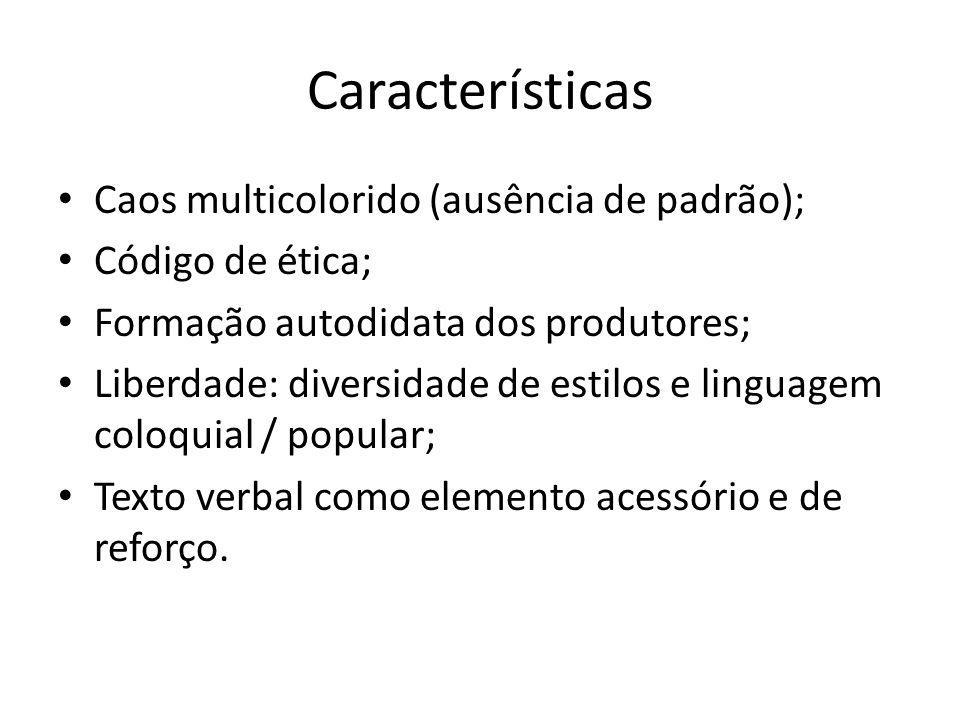 Características Caos multicolorido (ausência de padrão); Código de ética; Formação autodidata dos produtores; Liberdade: diversidade de estilos e ling