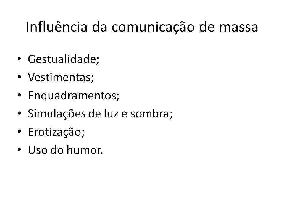 Influência da comunicação de massa Gestualidade; Vestimentas; Enquadramentos; Simulações de luz e sombra; Erotização; Uso do humor.