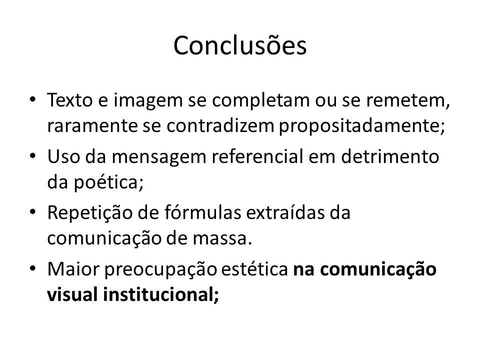 Conclusões Texto e imagem se completam ou se remetem, raramente se contradizem propositadamente; Uso da mensagem referencial em detrimento da poética;