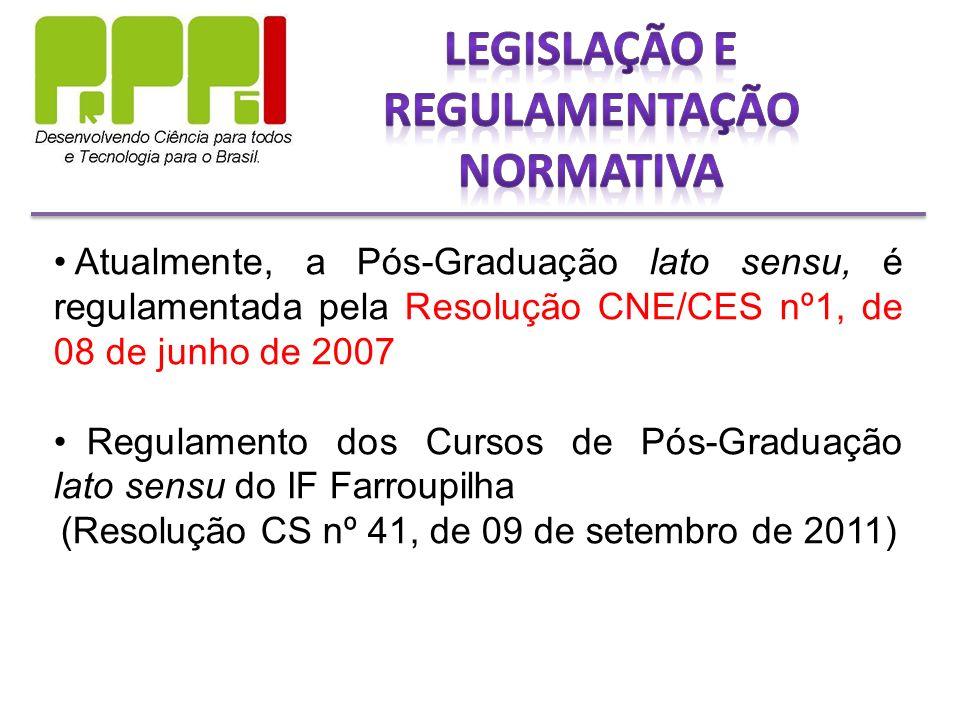 Atualmente, a Pós-Graduação lato sensu, é regulamentada pela Resolução CNE/CES nº1, de 08 de junho de 2007 Regulamento dos Cursos de Pós-Graduação lato sensu do IF Farroupilha (Resolução CS nº 41, de 09 de setembro de 2011)