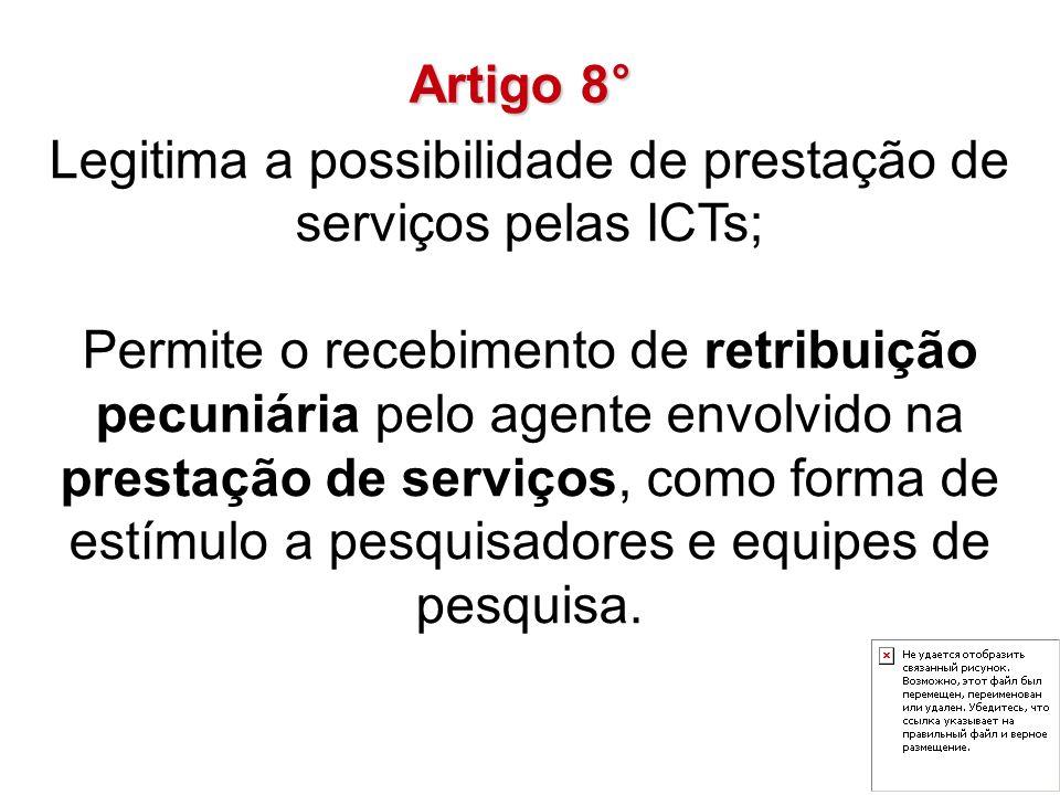Legitima a possibilidade de prestação de serviços pelas ICTs; Permite o recebimento de retribuição pecuniária pelo agente envolvido na prestação de se