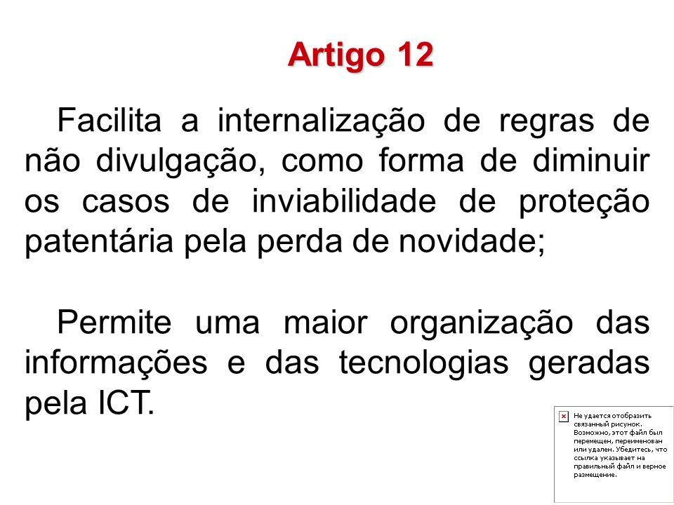 Facilita a internalização de regras de não divulgação, como forma de diminuir os casos de inviabilidade de proteção patentária pela perda de novidade; Permite uma maior organização das informações e das tecnologias geradas pela ICT.