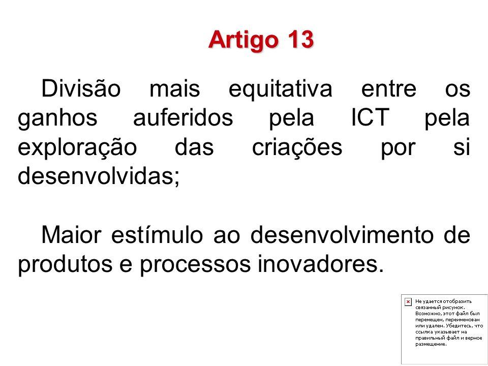 Divisão mais equitativa entre os ganhos auferidos pela ICT pela exploração das criações por si desenvolvidas; Maior estímulo ao desenvolvimento de pro